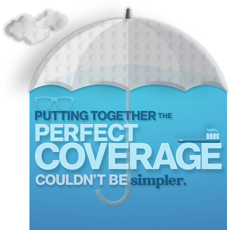 Putting together the perfect coverage couldn't be simpler.